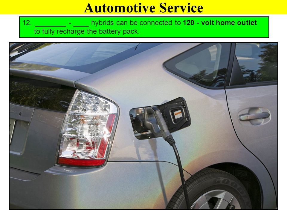Automotive Service ________ - ____ hybrids can be connected to 120 - volt home outlet.