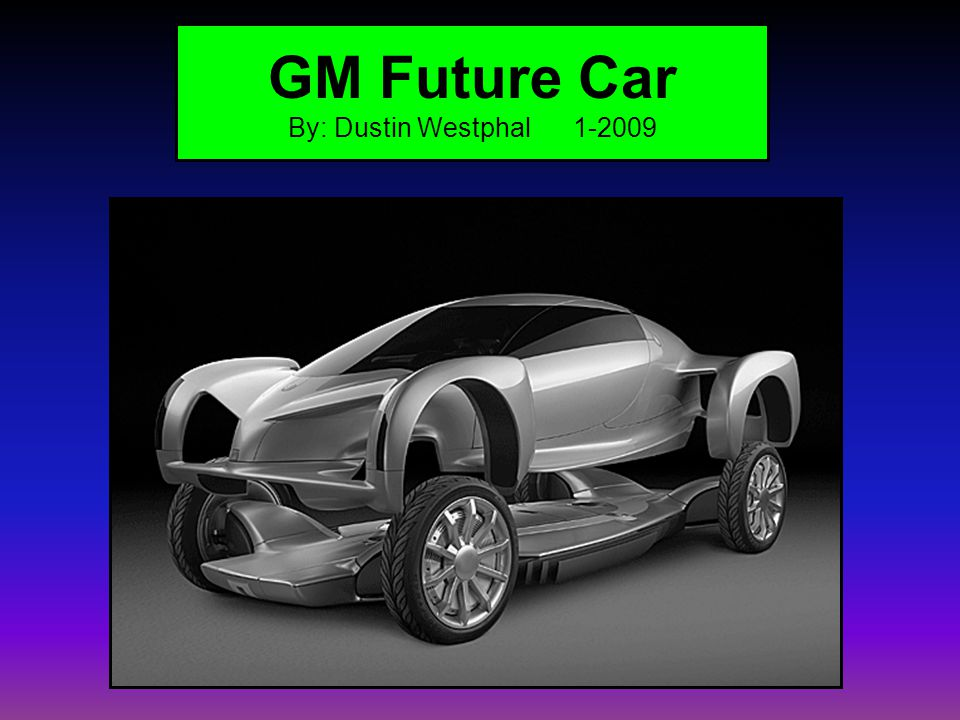 GM Future Car By: Dustin Westphal 1-2009