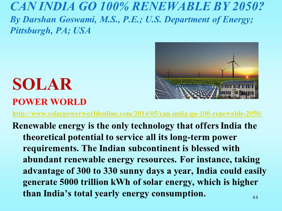 CAN INDIA GO 100% RENEWABLE BY 2050. By Darshan Goswami, M. S. , P. E