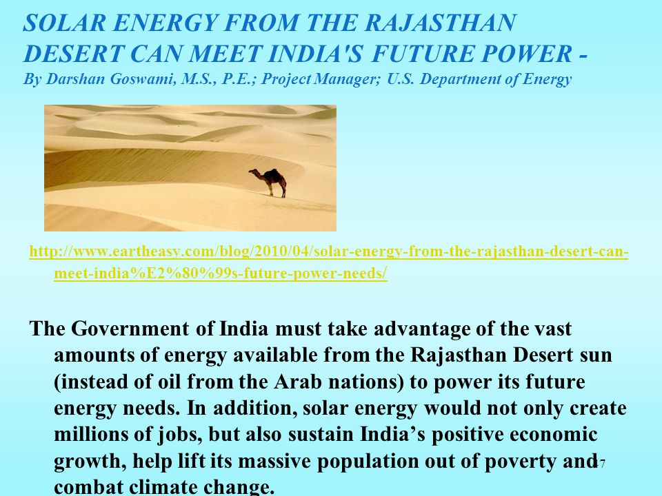 SOLAR ENERGY FROM THE RAJASTHAN DESERT CAN MEET INDIA S FUTURE POWER - By Darshan Goswami, M.S., P.E.; Project Manager; U.S. Department of Energy