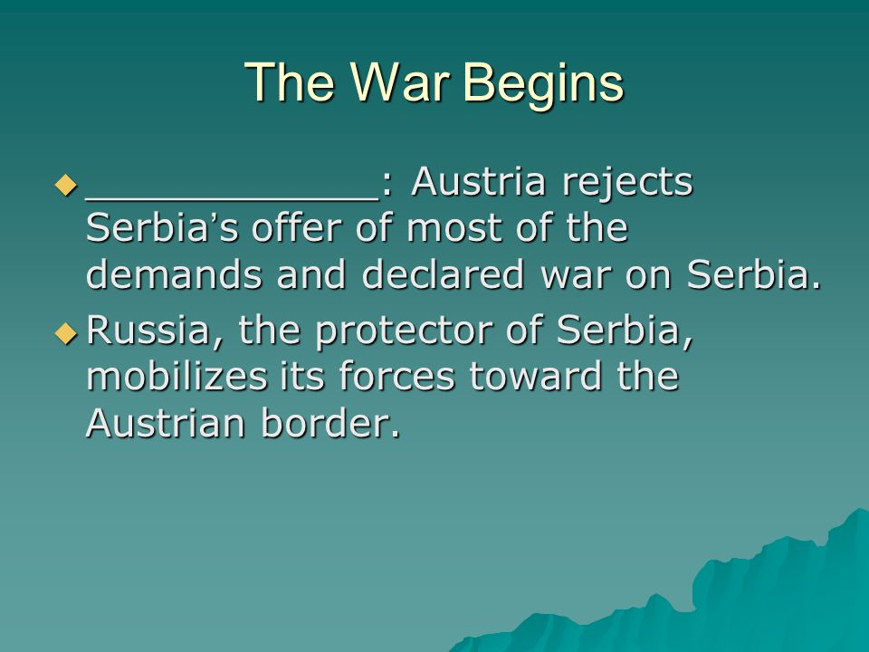 The War Begins ____________: Austria rejects Serbia's offer of most of the demands and declared war on Serbia.