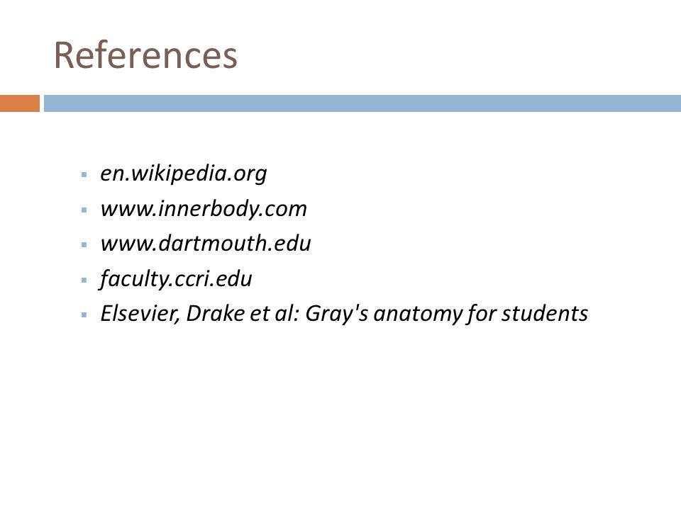 References en.wikipedia.org www.innerbody.com www.dartmouth.edu