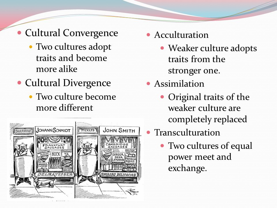 Cultural Convergence Cultural Divergence Acculturation