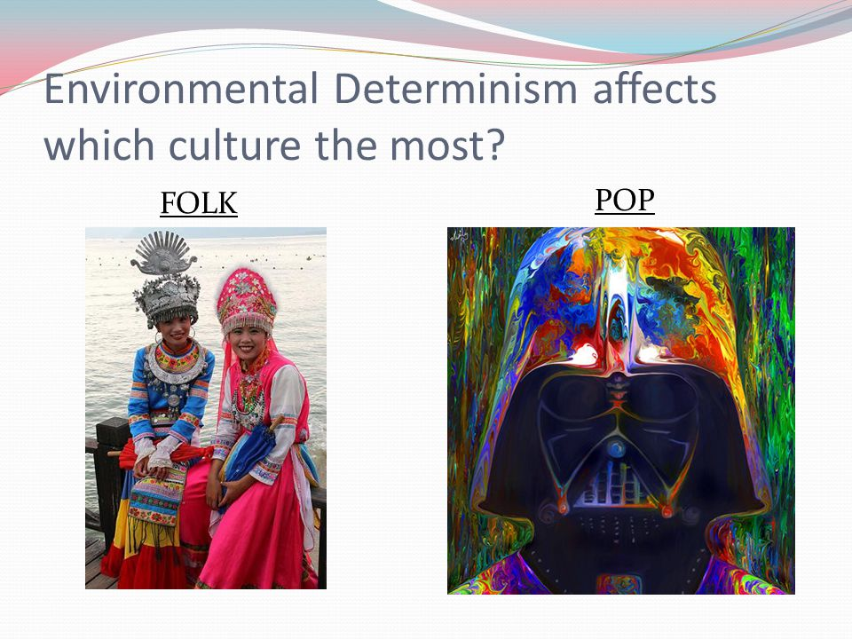 Environmental Determinism affects which culture the most