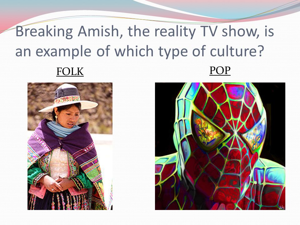 Breaking Amish, the reality TV show, is an example of which type of culture