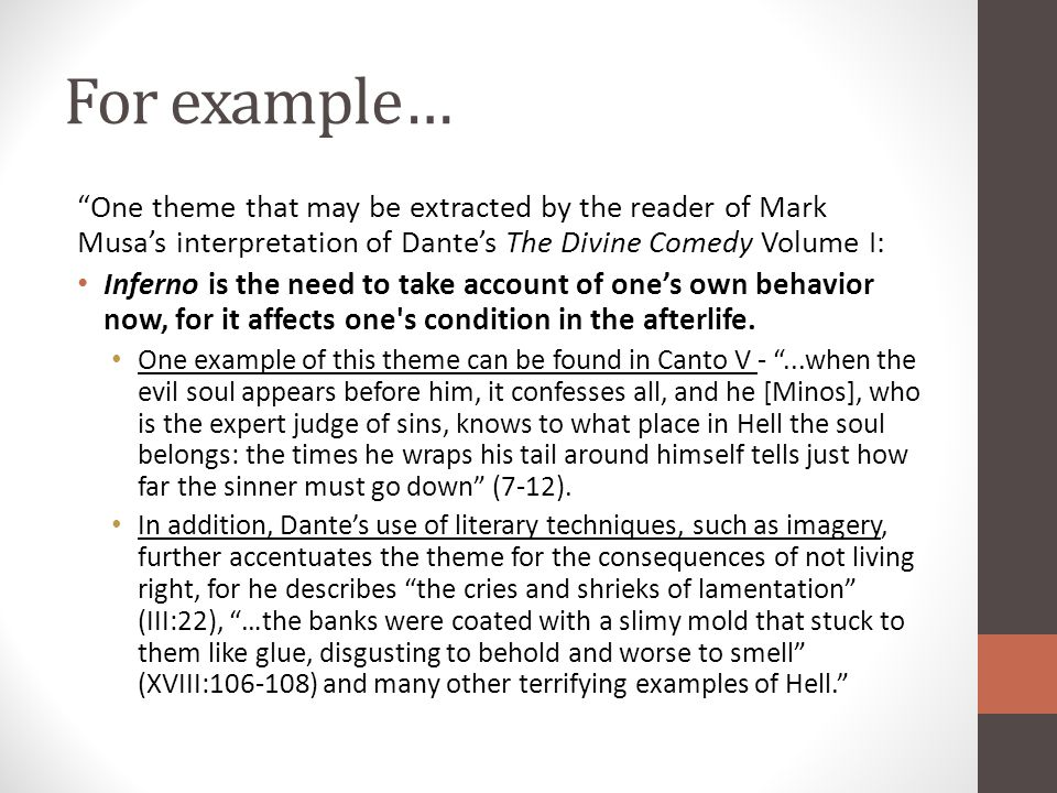 For example… One theme that may be extracted by the reader of Mark Musa's interpretation of Dante's The Divine Comedy Volume I: