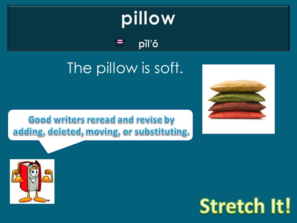 Stretch It! pillow The pillow is soft. pĭl′ō