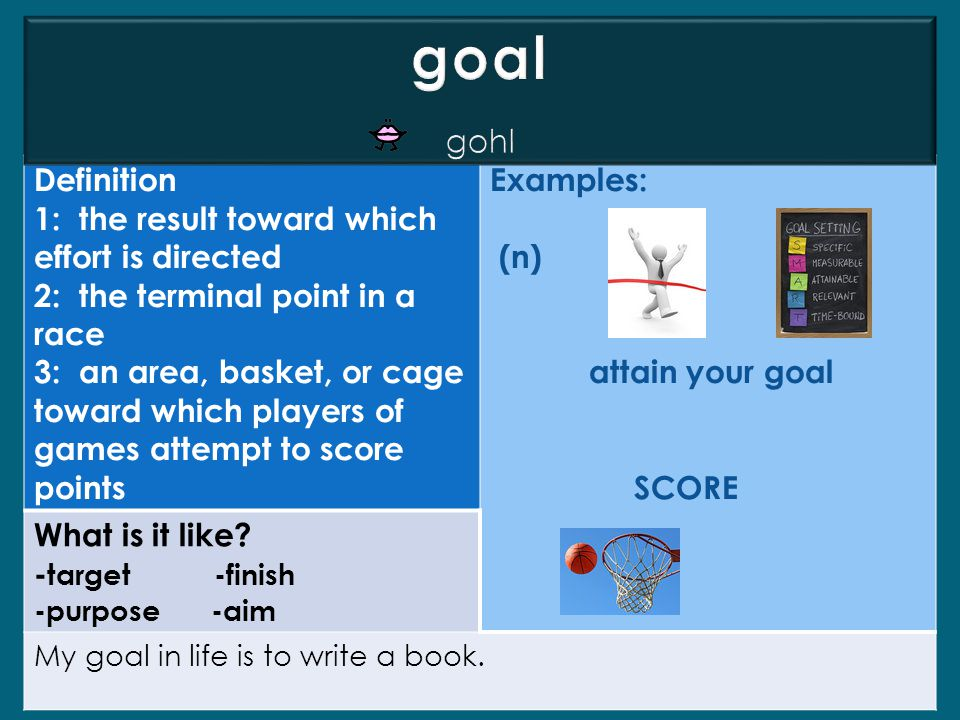 goal gohl Definition 1: the result toward which effort is directed