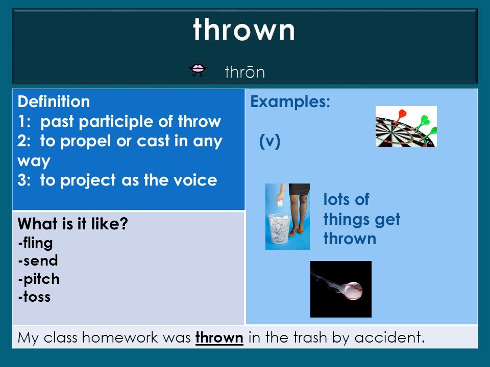 thrown thrōn Definition 1: past participle of throw