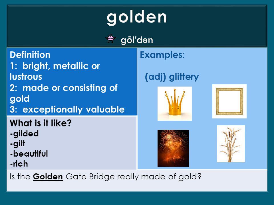 golden gōl′dən Definition 1: bright, metallic or lustrous