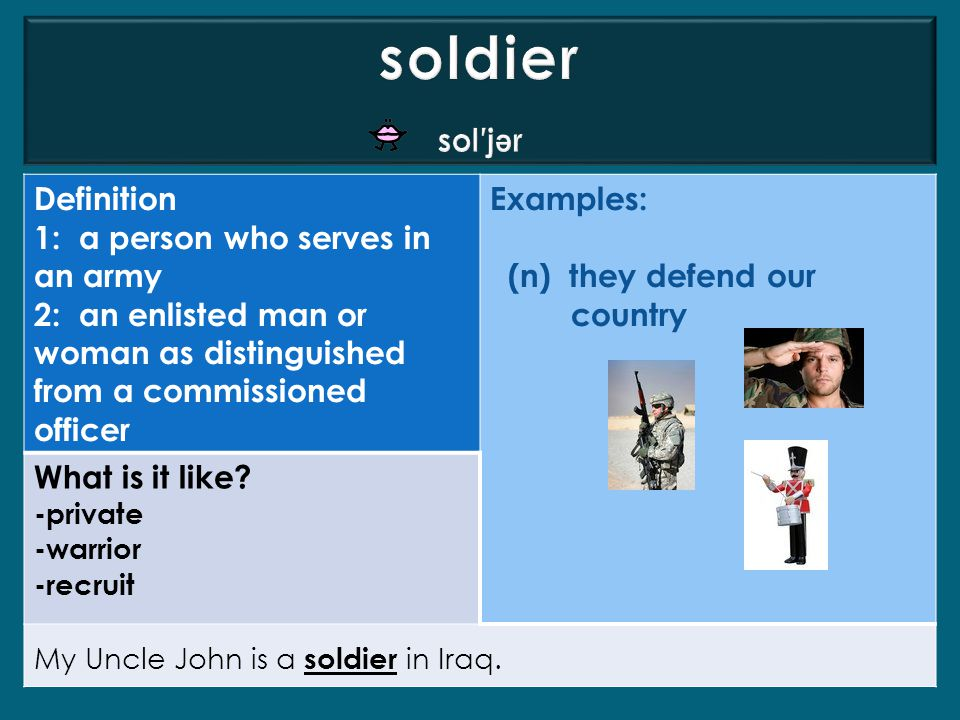 soldier sol′jər Definition 1: a person who serves in an army