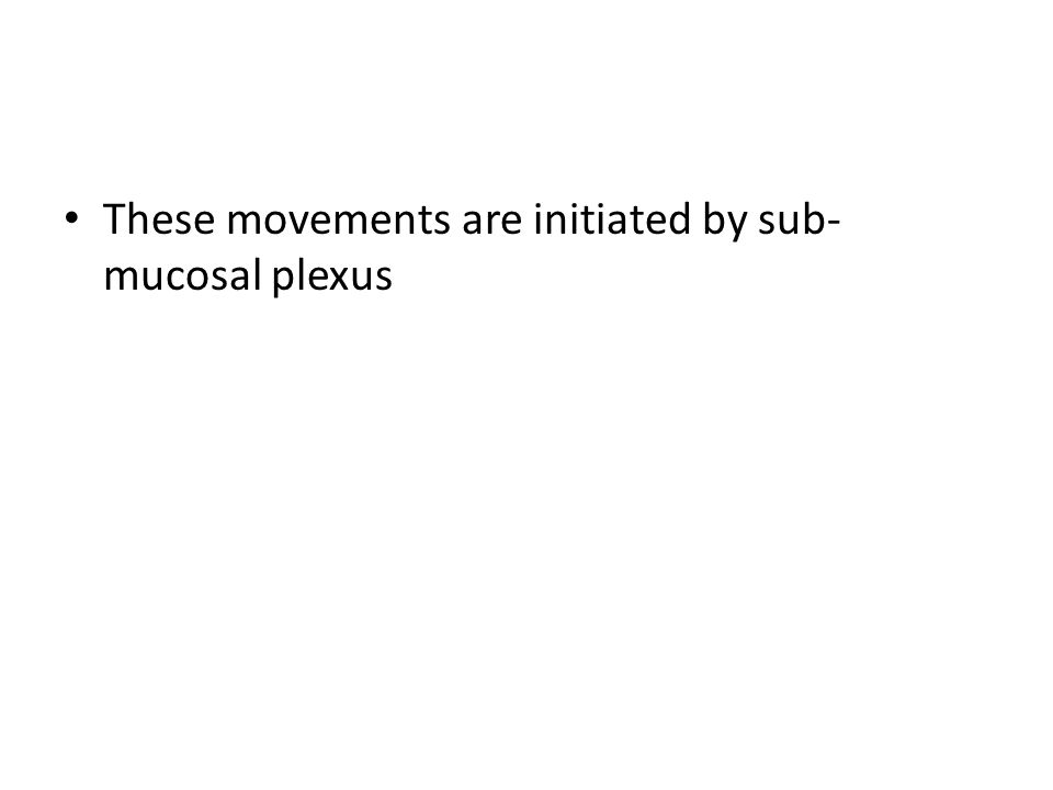 These movements are initiated by sub-mucosal plexus