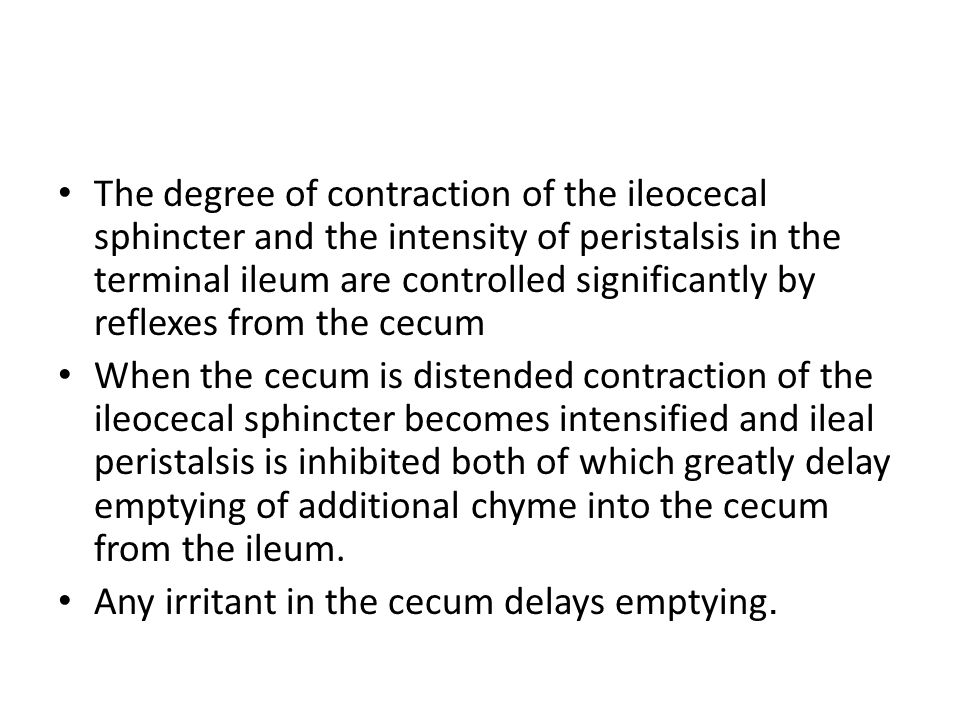 The degree of contraction of the ileocecal sphincter and the intensity of peristalsis in the terminal ileum are controlled significantly by reflexes from the cecum