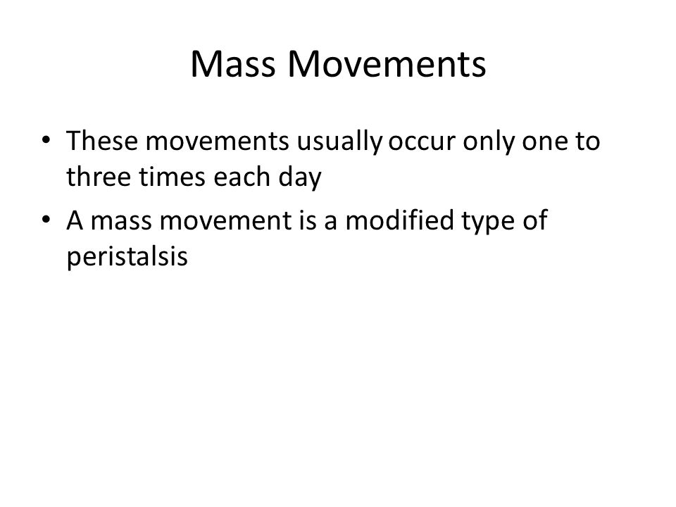 Mass Movements These movements usually occur only one to three times each day.