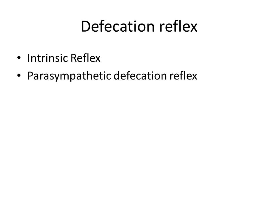 Defecation reflex Intrinsic Reflex Parasympathetic defecation reflex