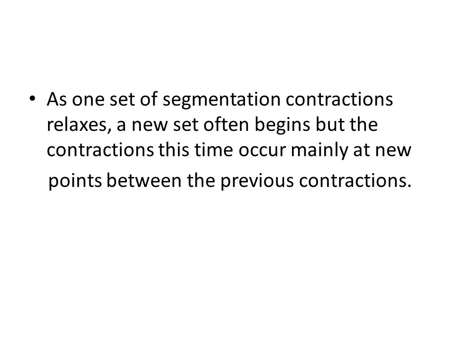 As one set of segmentation contractions relaxes, a new set often begins but the contractions this time occur mainly at new