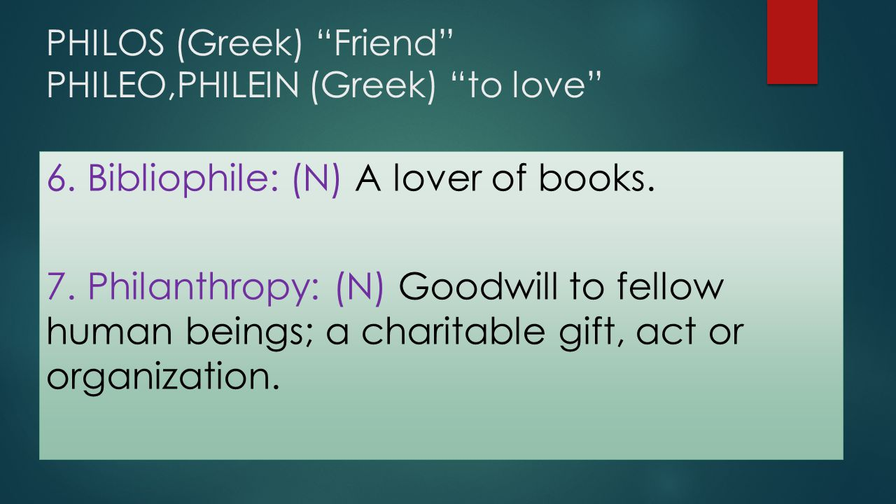 PHILOS (Greek) Friend PHILEO,PHILEIN (Greek) to love