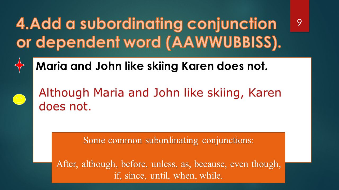 4.Add a subordinating conjunction or dependent word (AAWWUBBISS).