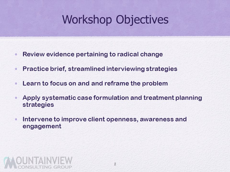Workshop Objectives Review evidence pertaining to radical change