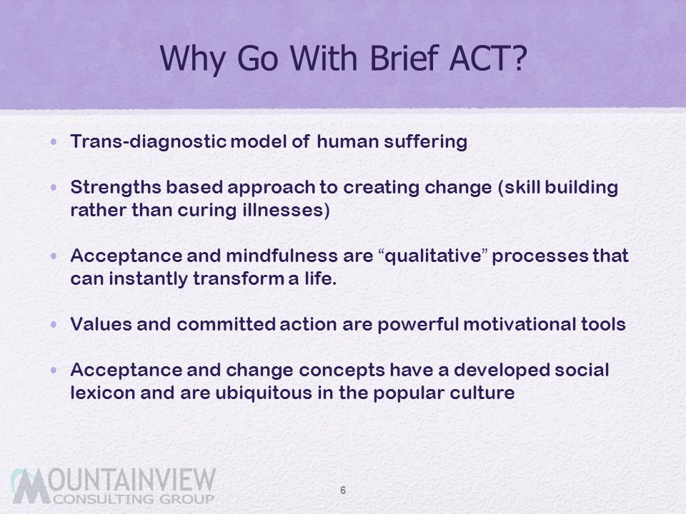 Why Go With Brief ACT Trans-diagnostic model of human suffering