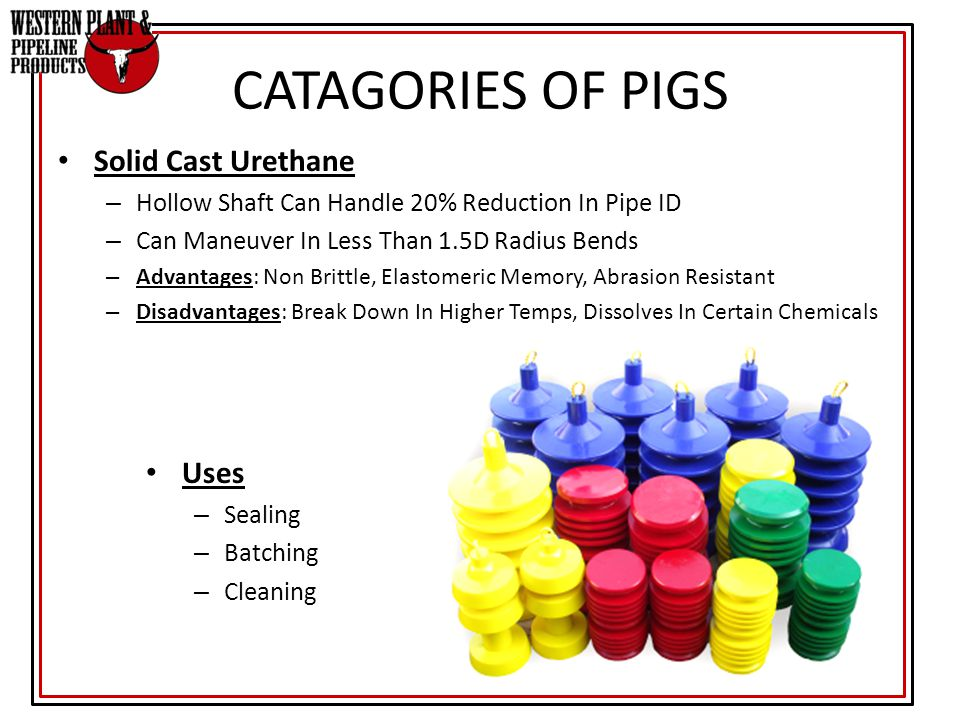 CATAGORIES OF PIGS Solid Cast Urethane Uses