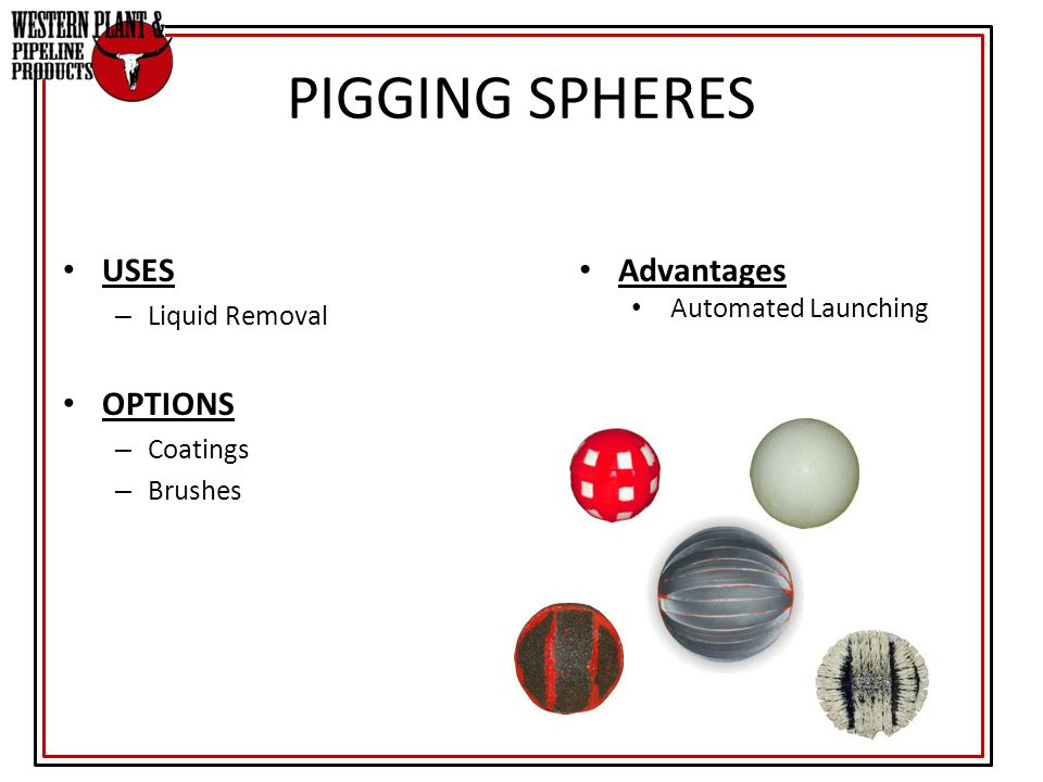 PIGGING SPHERES USES OPTIONS Advantages Liquid Removal Coatings