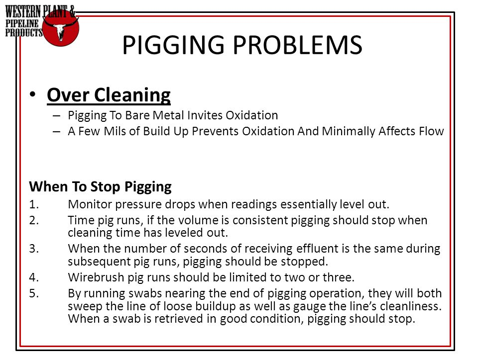 PIGGING PROBLEMS Over Cleaning When To Stop Pigging