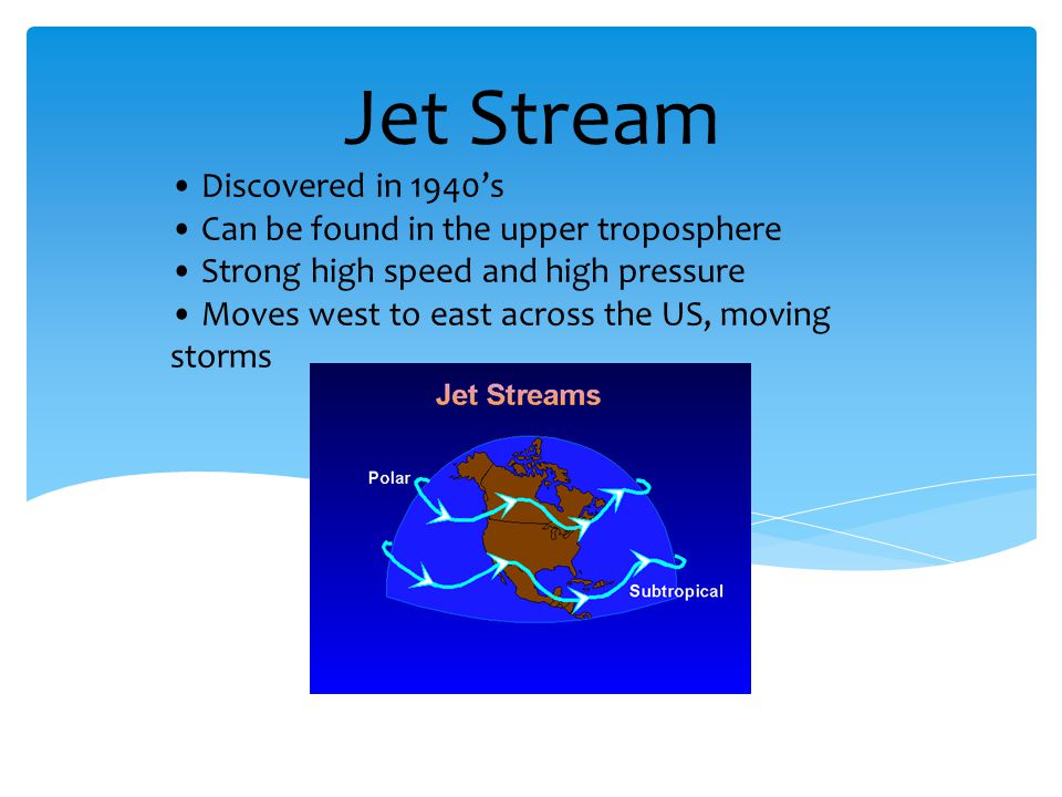 Jet Stream • Discovered in 1940's