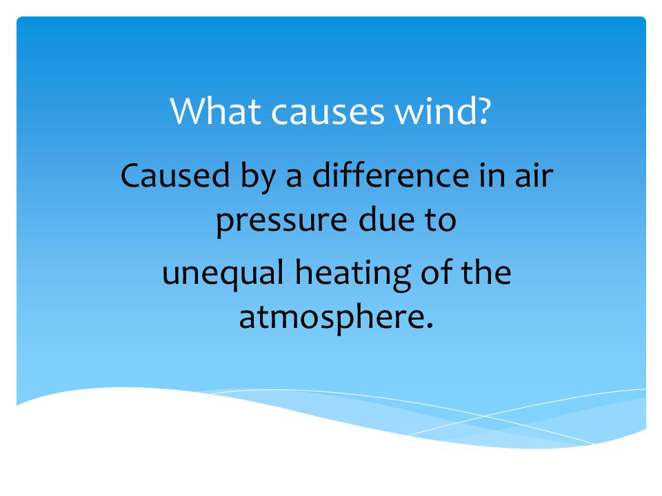 What causes wind Caused by a difference in air pressure due to