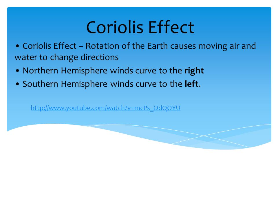 Coriolis Effect • Coriolis Effect – Rotation of the Earth causes moving air and water to change directions.