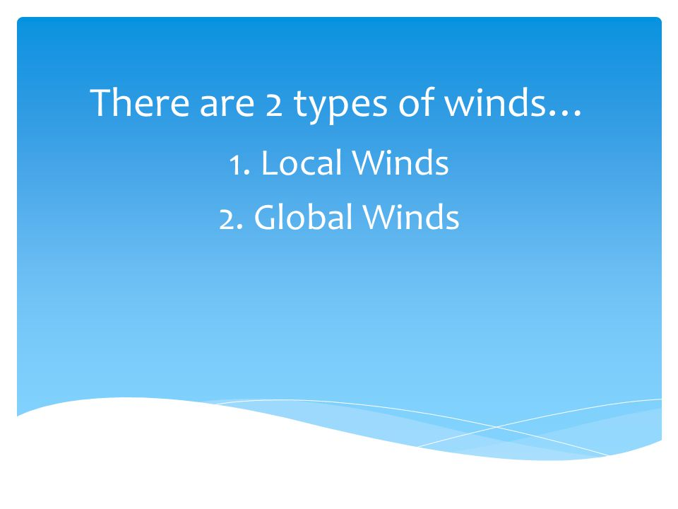 There are 2 types of winds…