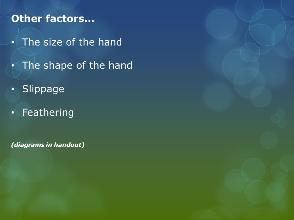 Other factors… The size of the hand The shape of the hand Slippage