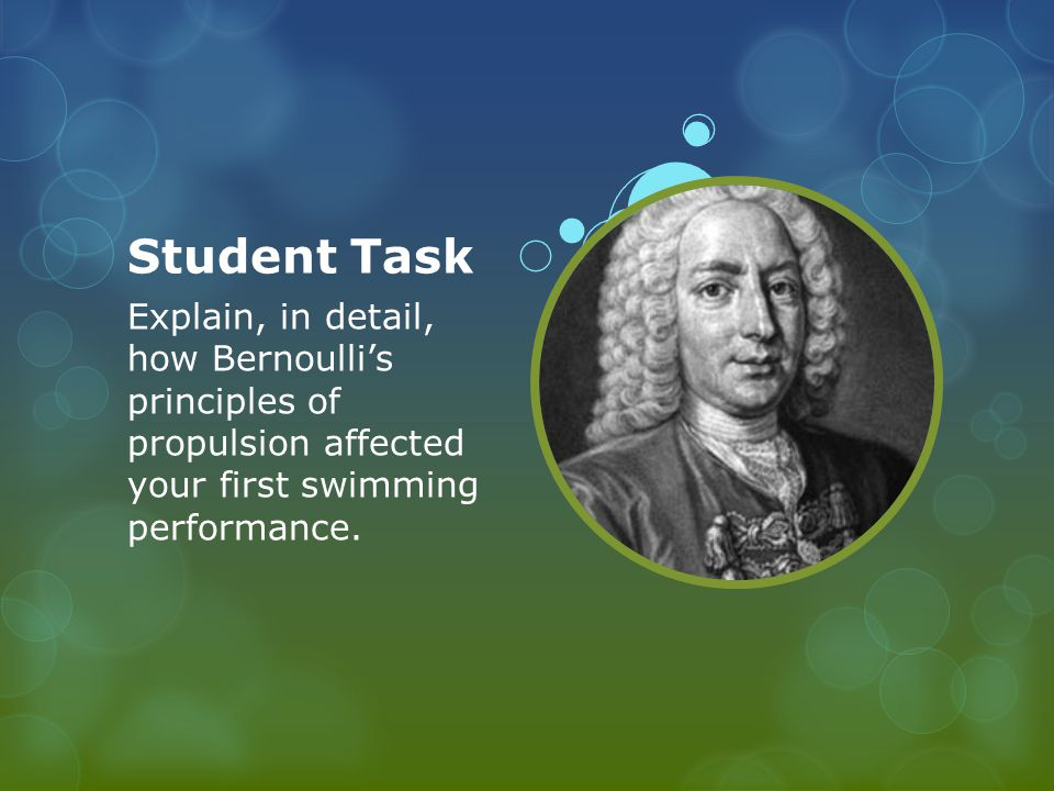 Student Task Explain, in detail, how Bernoulli's principles of propulsion affected your first swimming performance.