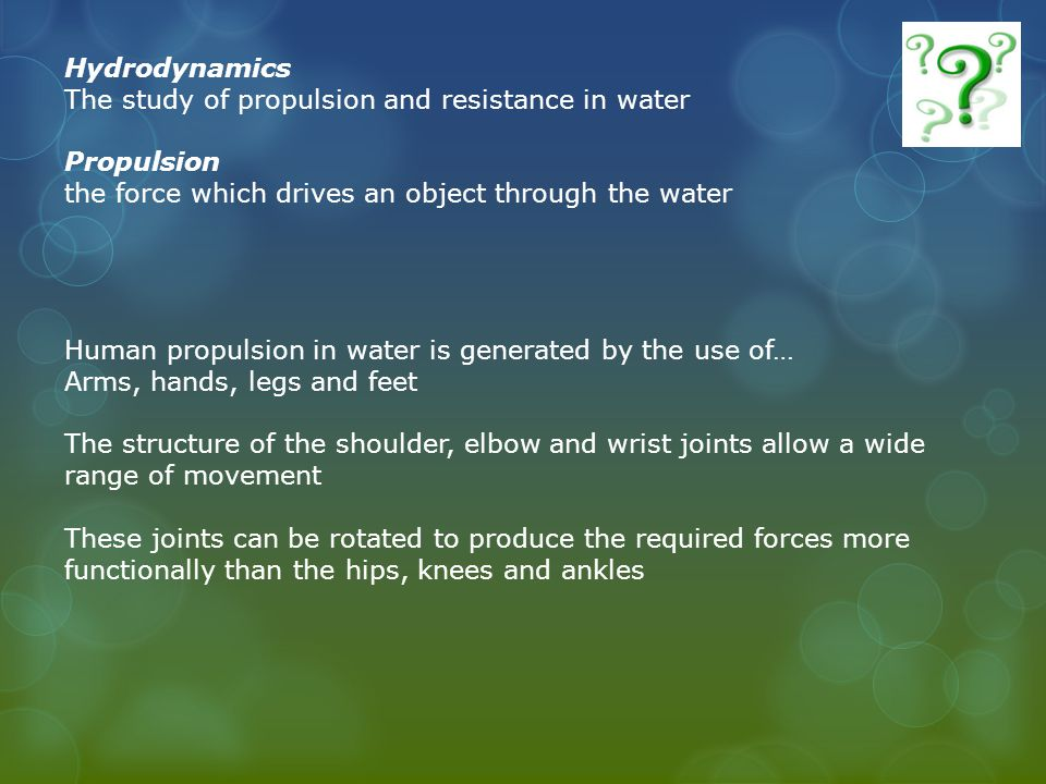 Hydrodynamics The study of propulsion and resistance in water. Propulsion. the force which drives an object through the water.