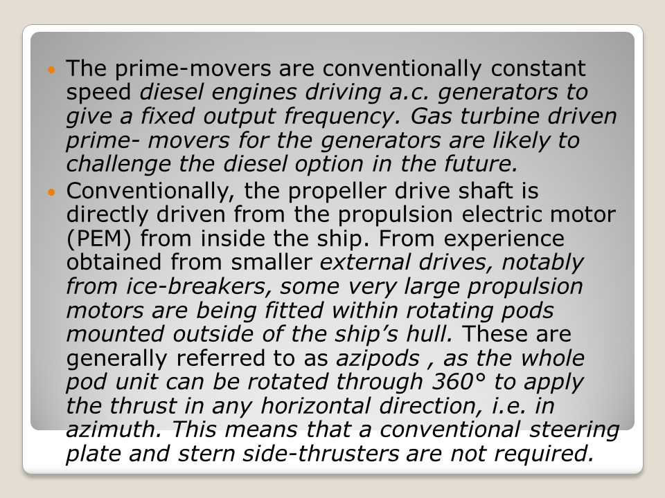 The prime-movers are conventionally constant speed diesel engines driving a.c. generators to give a fixed output frequency. Gas turbine driven prime- movers for the generators are likely to challenge the diesel option in the future.