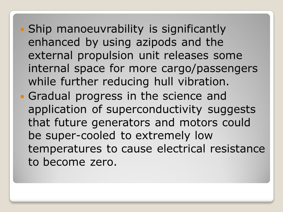 Ship manoeuvrability is significantly enhanced by using azipods and the external propulsion unit releases some internal space for more cargo/passengers while further reducing hull vibration.