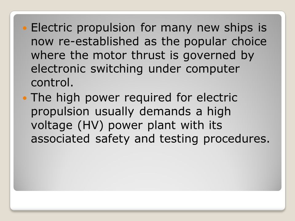 Electric propulsion for many new ships is now re-established as the popular choice where the motor thrust is governed by electronic switching under computer control.