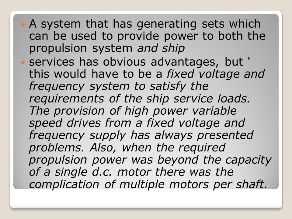 A system that has generating sets which can be used to provide power to both the propulsion system and ship