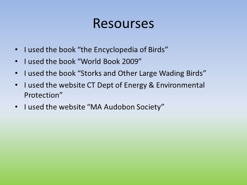 Resourses I used the book the Encyclopedia of Birds