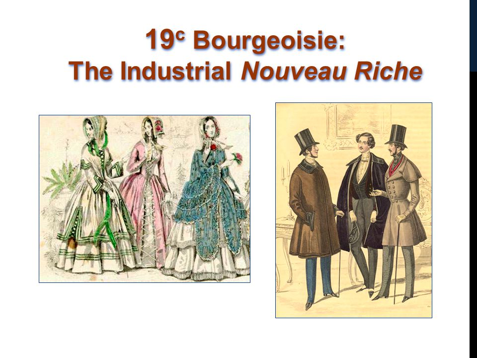 19c Bourgeoisie: The Industrial Nouveau Riche
