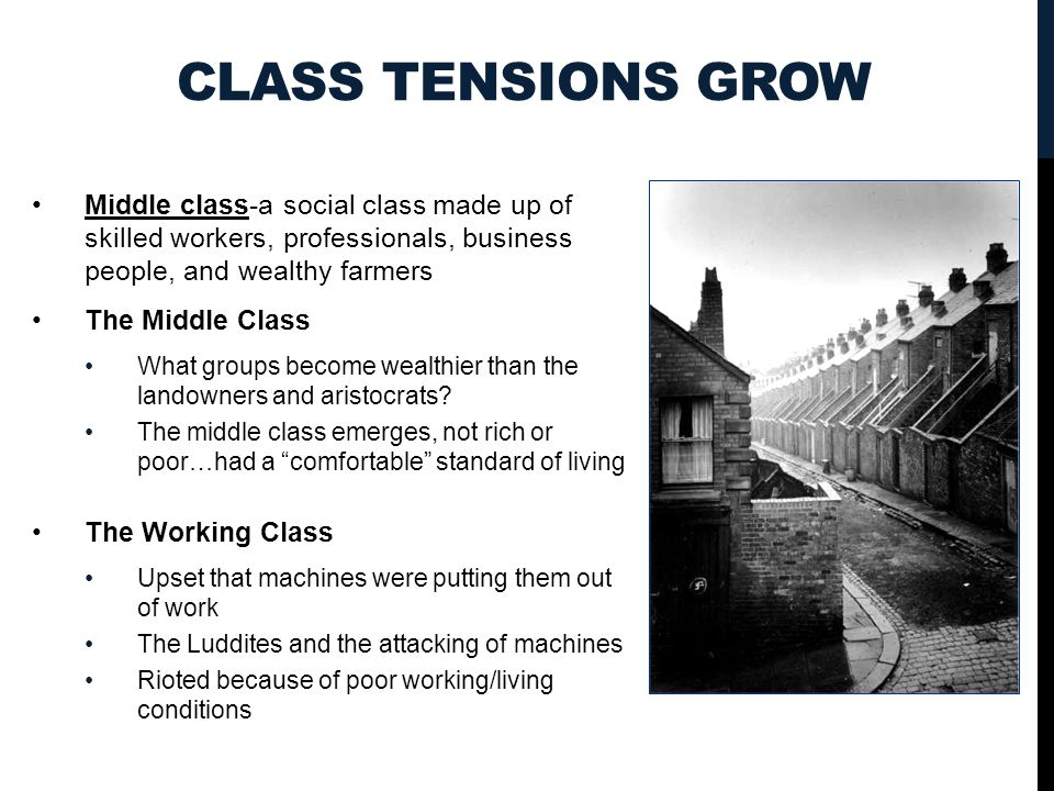 Class Tensions Grow Middle class-a social class made up of skilled workers, professionals, business people, and wealthy farmers.