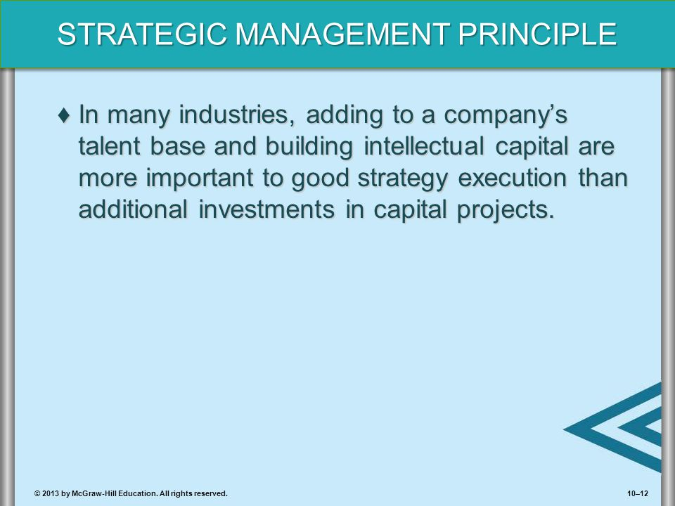 In many industries, adding to a company's talent base and building intellectual capital are more important to good strategy execution than additional investments in capital projects.
