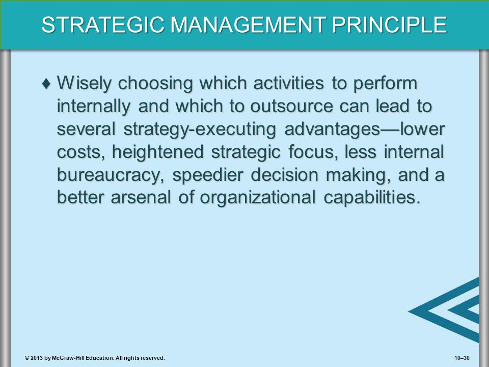 Wisely choosing which activities to perform internally and which to outsource can lead to several strategy-executing advantages—lower costs, heightened strategic focus, less internal bureaucracy, speedier decision making, and a better arsenal of organizational capabilities.