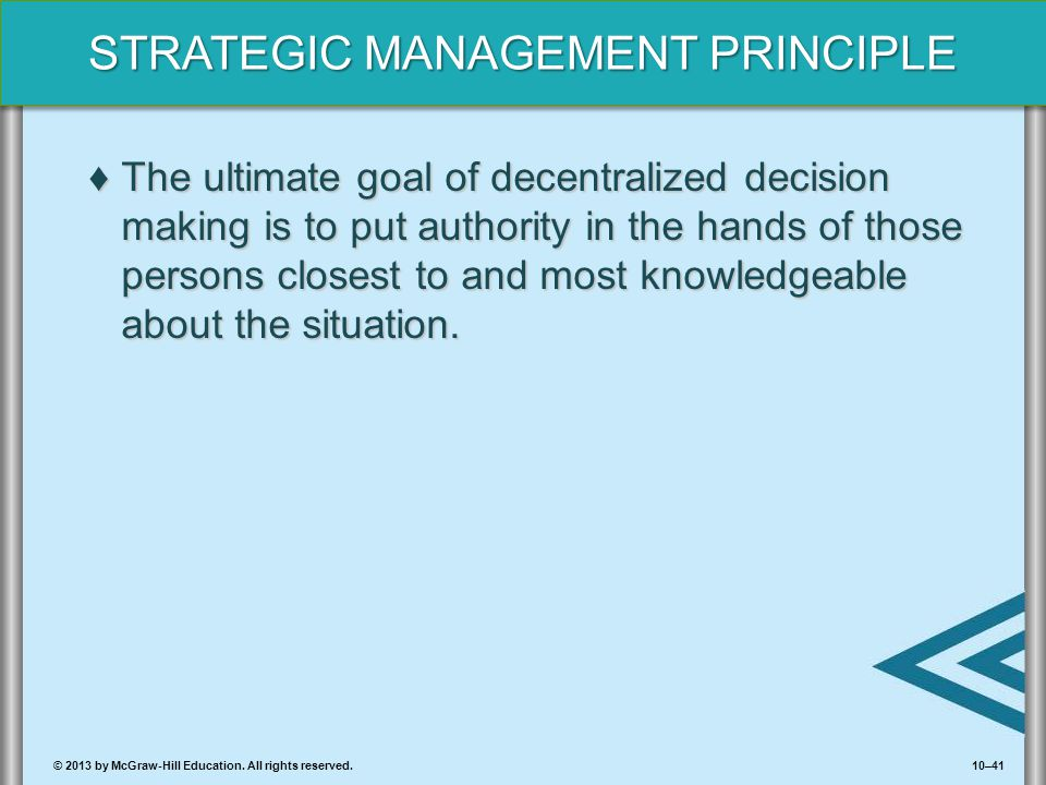 The ultimate goal of decentralized decision making is to put authority in the hands of those persons closest to and most knowledgeable about the situation.