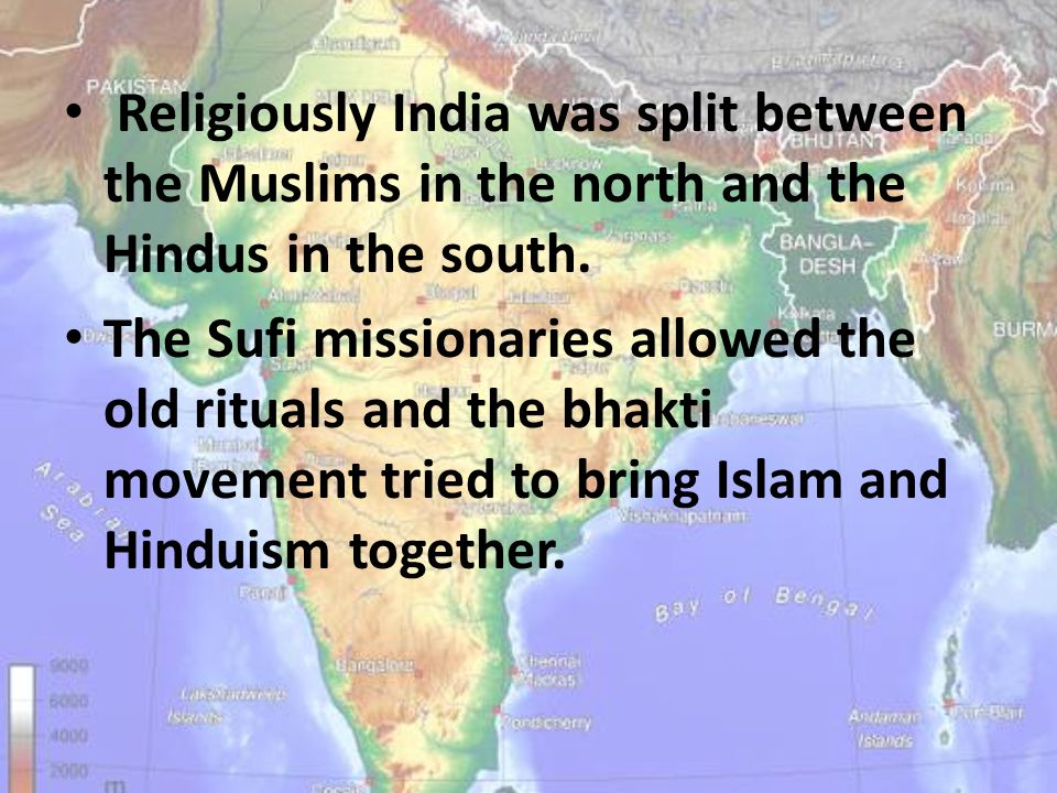 Religiously India was split between the Muslims in the north and the Hindus in the south.