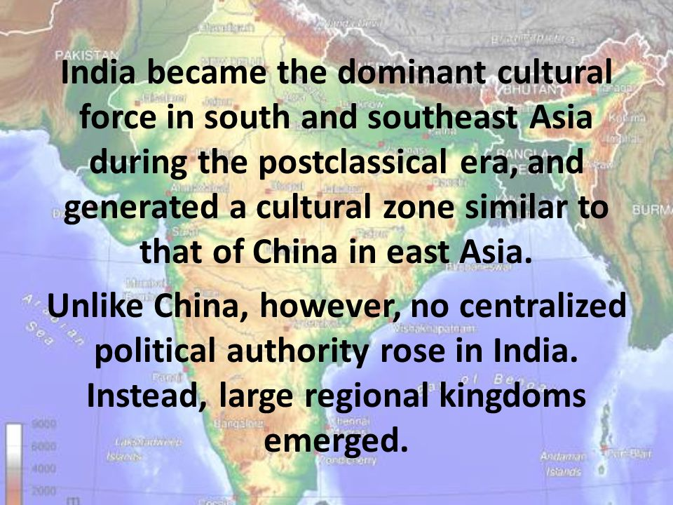 India became the dominant cultural force in south and southeast Asia during the postclassical era, and generated a cultural zone similar to that of China in east Asia.