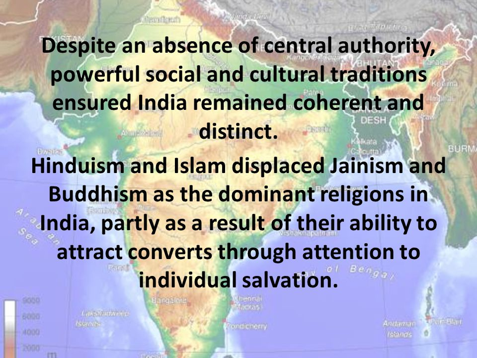 Despite an absence of central authority, powerful social and cultural traditions ensured India remained coherent and distinct.