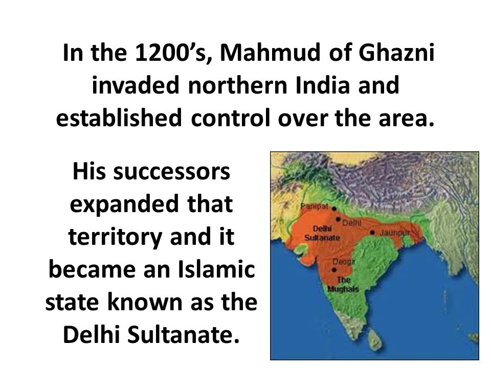 In the 1200's, Mahmud of Ghazni invaded northern India and established control over the area.