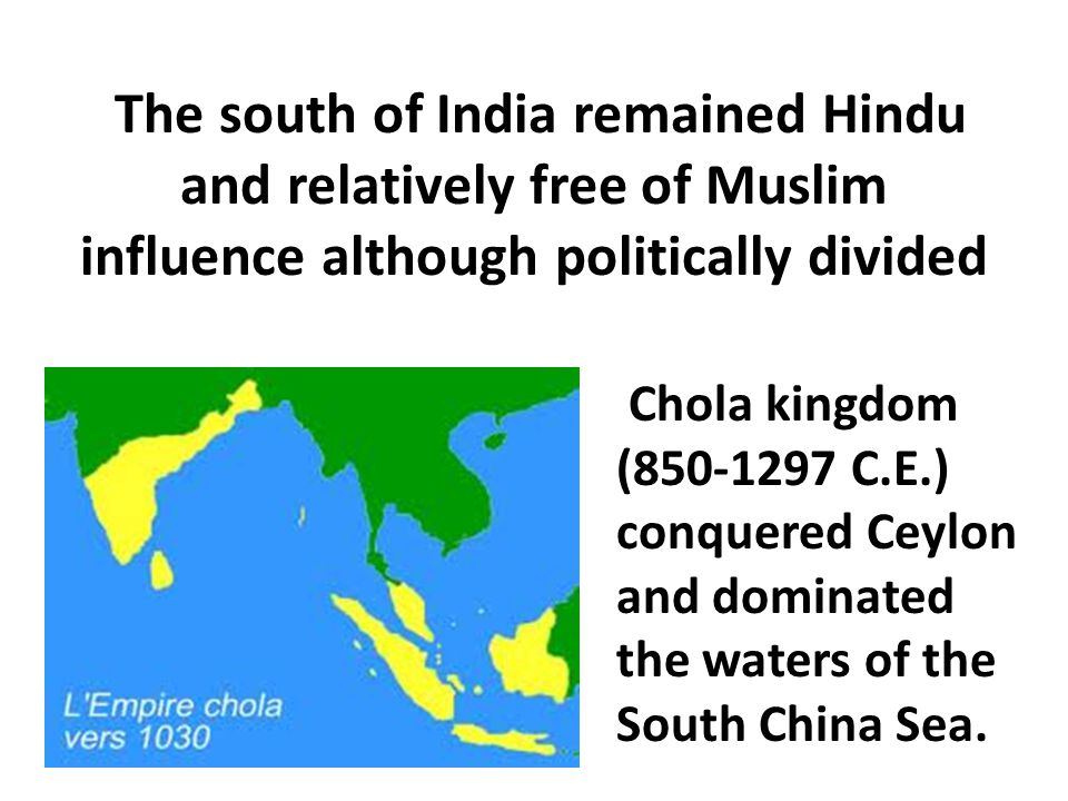The south of India remained Hindu and relatively free of Muslim influence although politically divided
