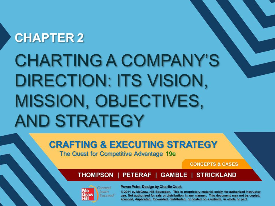 CHAPTER 2 CHARTING A COMPANY'S DIRECTION: ITS VISION, MISSION, OBJECTIVES, AND STRATEGY